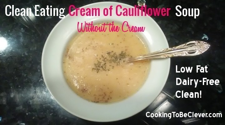 Clean Eating Cream of Cauliflower Soup Without Cream
